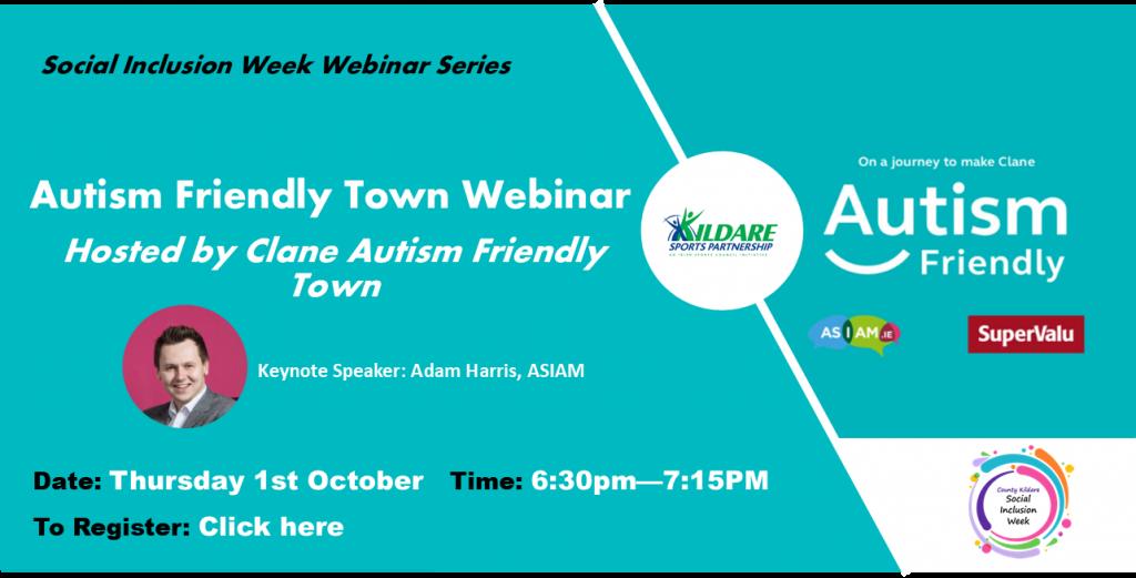 Webinar poster: Autism Friendly Town Webinar  Hosted by Clane Autism Friendly Town. Date: Thursday 1st October   Time: 6:30pm—7:15PM. Keynote Speaker: Adam Harris - ASIAM