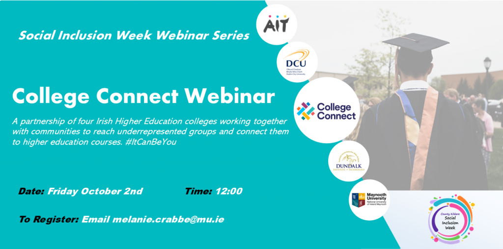 College Connect Webinar A partnership of four Irish Higher Education colleges working together with communities to reach underrepresented groups and connect them to higher education courses.#ItCanBeYou  Date: Friday October 2nd Time: 12:00  To Register: Email melanie.crabbe@mu.ie